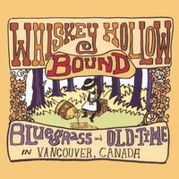 Whiskey Hollow Bound: Bluegrass And Old-time In Vancouver, Canada — сборник