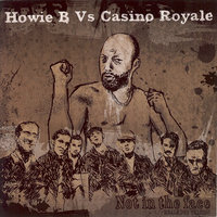 Not In The Face -  (Howie B vs. Casino Royale) — Howie B., Casino Royale