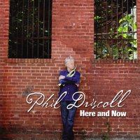 Here and Now — Phil Driscoll