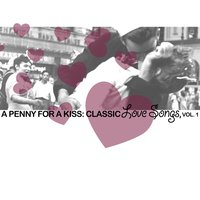 A Penny a Kiss: Classic Love Songs, Vol. 1 — сборник