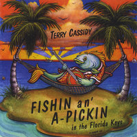 Fishin and a Pickin — Terry Cassidy