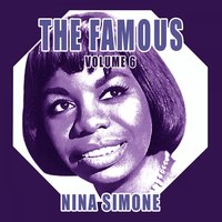 The Famous. Nina Simone. Vol. 6 — Nina Simone