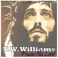 Praise The Lord — T. W. Williams