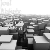 Though He Knows — Joel Blakely, Ian Blakely
