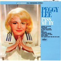 Pass Me By — Peggy Lee