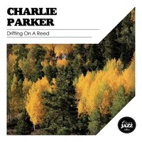 Drifting On a Reed — Charlie Parker