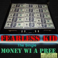 Money Wi a Pree — Fearless Kid