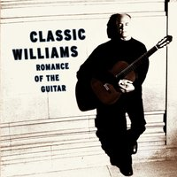 Classic Williams -- Romance of the Guitar — John Towner Williams