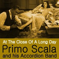 At the Close of a Long Day — Primo Scala & His Accordion Band