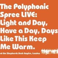 Light and Day — The Polyphonic Spree