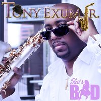 She's Bad — Tony Exum Jr.