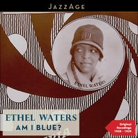 Am I Blue? — Ethel Waters