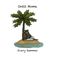 Every Summer — Until Home