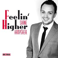 Feelin' Higher — Shane Hampsheir