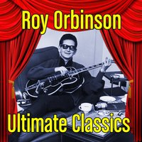Ultimate Classics — Roy Orbison