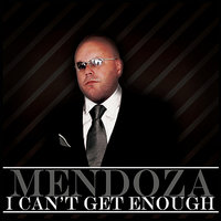 I Can't Get Enough — Mendoza