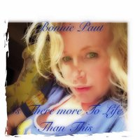 Is There More to Life Than This — Bonnie Paul