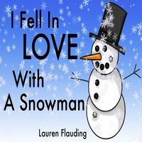 I Fell in Love With a Snowman — Lauren Flauding