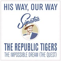 The Impossible Dream — The Republic Tigers