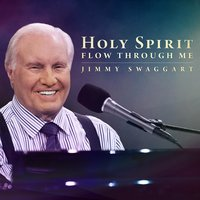 Holy Spirit Flow Through Me — Jimmy Swaggart
