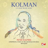 Kolman: E 15, Electronic Music — Experimental Studio of the Czechoslovak Radio Bratislava, Peter Kolman