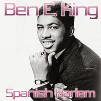 Spanish Harlem — Ben E. King