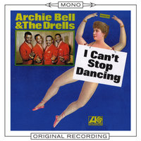 I Can't Stop Dancing — Archie Bell and The Drells