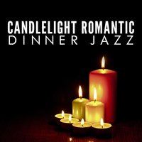 Candlelight Romantic Dinner Jazz — Candlelight Romantic Dinner Music