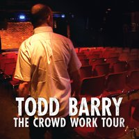The Crowd Work Tour — Todd Barry