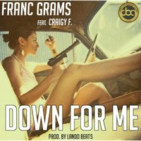 Down for Me (feat. Craigy F.) — Franc Grams