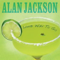 Long Way To Go — Alan Jackson