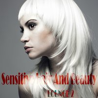 Sensitive Hair And Beauty Lounge, Vol. 2 — сборник