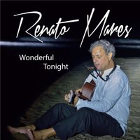 Wonderful Tonight — Renato Mares