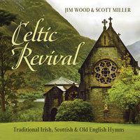 Celtic Revival: Traditional Irish, Scottish & Old English Hymns — Scott Miller, Jim Wood