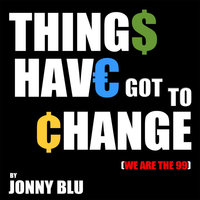Things Have Got to Change (We Are The 99) — Jonny Blu