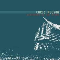 Weathered By the Storm — CHris Nelson