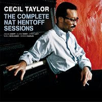 The Complete Nat Hentoff Sessions — Cecil Taylor