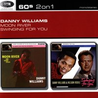 Moon River/Swinging For You — Danny Williams
