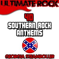 Ultimate Rock: 40 Southern Rock Anthems — Georgia Steamroller