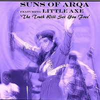 THE TRUTH WILL SET  YOU FREE — Suns Of Arqa, Little Axe