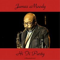 Hi Fi Party — James Moody, Eddie Jefferson