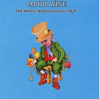 The Whole World's Goin' Crazy — April Wine