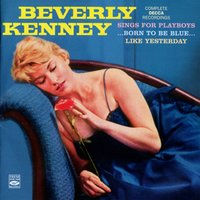 Sings for Playboys / ...Born to Be Blue... / Like Yesterday — Beverly Kenney