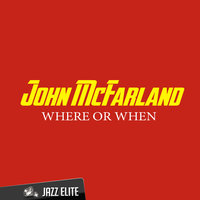 Where or When — John McFarland