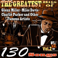 The Greatest Hits of Glenn Miller,Miles Davis,Charlie Parker and Other Famous Artists, Vol. 2 — сборник