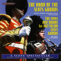 A Scots Spectacular — The Band Of The Scots Guards