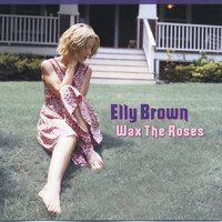 Wax the Roses — Elly Brown