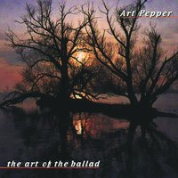 The Art Of The Ballad — Art Pepper