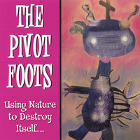Using Nature to Destroy Itself — The Pivot Foots