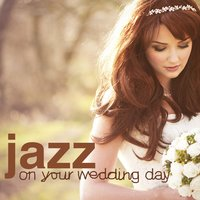 Jazz on Your Wedding Day — Wedding Day Music